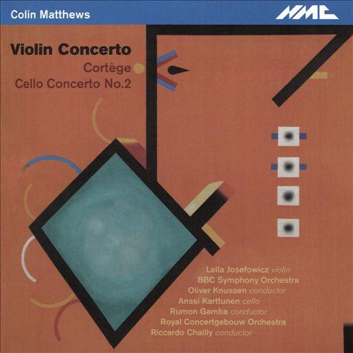 Colin Matthews: Violin Concerto; Cortège; Cello Concerto No. 2