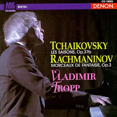 Tchaikovsky: Les Saisons, Op. 37b; Rachmaninov: Morceaux de Fantaisue, Op. 3