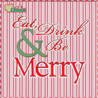 DJ's Choice: Eat, Drink and Be Merry