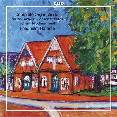 Martin Radeck, Johann Steffens, Johann Nicolaus Hanff: Complete Organ Works