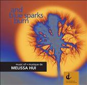 Melissa Hui: And Blue Sparks Burn