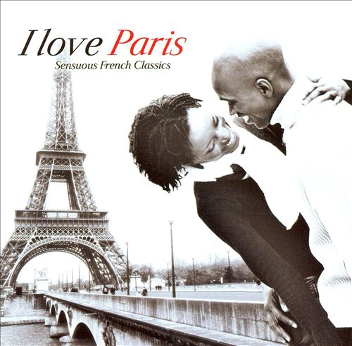 I Love Paris: Sensuous French Classics