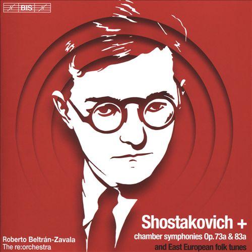 Shostakovich: Chamber Symphonies Op. 73a & 83a