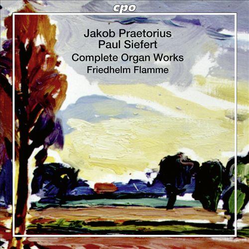 Jakob Praetorius, Paul Siefert: Complete Organ Works