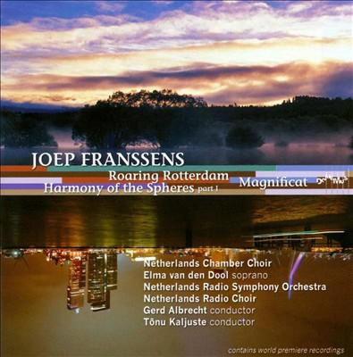 Joep Franssens: Roaring Rotterdam; Harmony of the Spheres Part 1; Magnificat