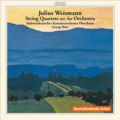 Julius Weismann: String Quartets arr. for String Orchestra