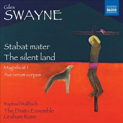 Giles Swayne: Stabat Mater; The Silent Land
