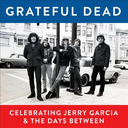 Grateful Dead, Celebrating Jerry Garcia & the Days Between [Live]