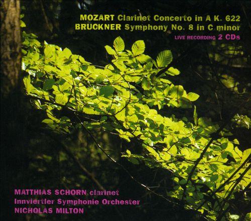Mozart: Clarinet Concerto in A, K. 622; Bruckner: Symphony No. 8 in C minor