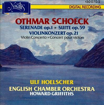 Othmar Schoeck: Serenade Op. 1; Suote Op. 59; Violin Concerto Op. 21