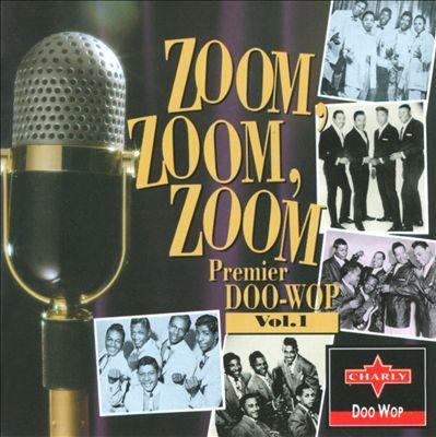 Zoom, Zoom, Zoom: Premier Doo-Wop, Vol. 1