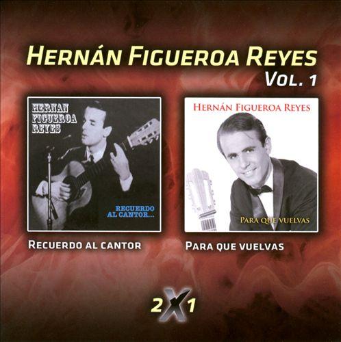 Hernán Figueroa Reyes, Vol. 1: Recuerdo al Cantor/Para Que Vuelvas