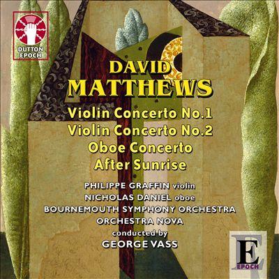 Matthews: Violin Concerto Nos. 1 & 2; Oboe Concerto; After Sunrise
