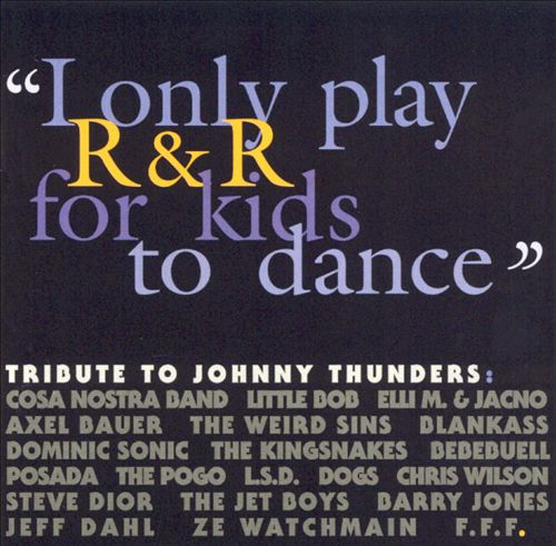 I Only Play R&R for Kids to Dance: Tribute to Johnny Thunders