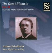 Masters of the Piano Roll: Greatest Pianists, Vol. 12 - Arthur Friedheim