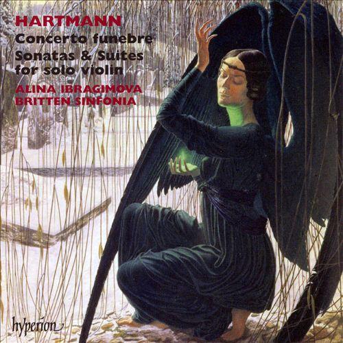 Hartmann: Concerto funebre; Sonatas & Suites for solo violin