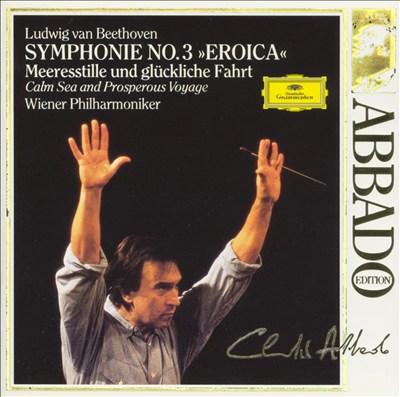 """Beethoven: Symphonie No. 3 """"Eroica""""; Meeresstille und glückliche Fahrt"""