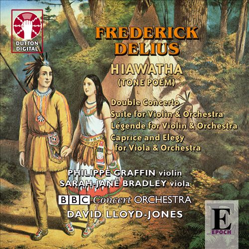 Delius: Hiawatha; Double Concerto; Suite for violin & orchestra; Légende; Caprice and Elegy