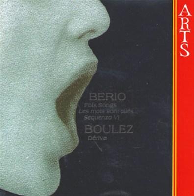 Berio: Folk Songs; Sequenza VI; Les Mots sont allés; Boulez: Dérive