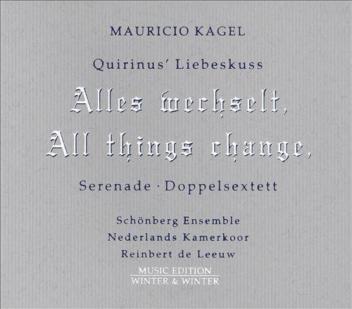 Kagel: Quirinus' Liebeskuss; Serenade; Doppelsextett