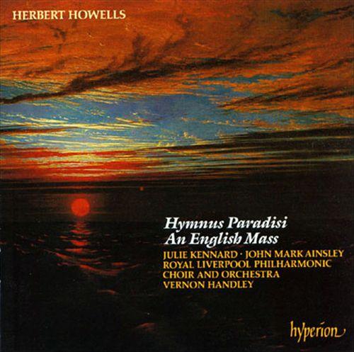 Herbert Howells: Hymnus Paradisi; An English Mass