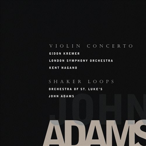 John Adams: Violin Concerto; Shaker Loops