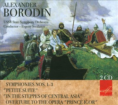 "Alexander Borodin: Symphonies Nos. 1-3; Petite Suite; In the Steppes of Central Asia; Overture to the Opera ""Prince Igor"""
