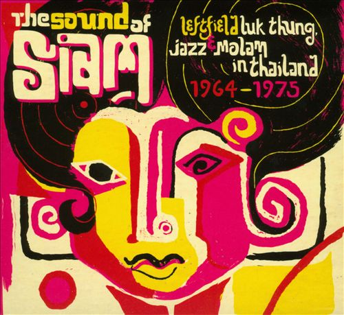 The Sound of Siam: Leftfield Luk Thung, Jazz & Molam in Thailand 1964-1975