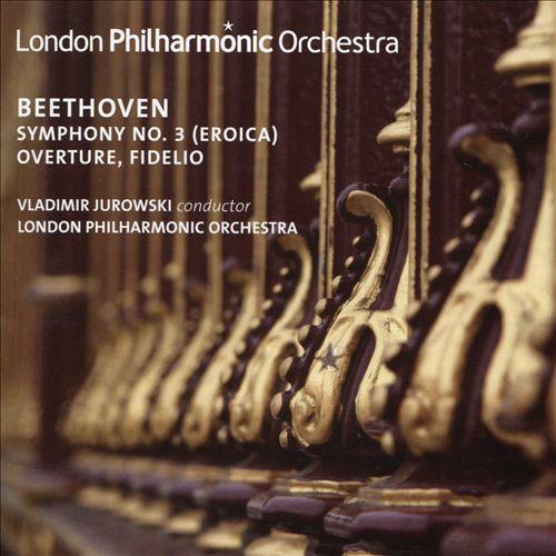 """Beethoven: Symphony No. 3 """"Eroica""""; Overture, Fidelio"""