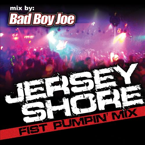Jersey Shore Fist Pumpin' Mix by BadBoyJoe