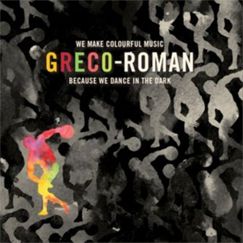 Greco-Roman: We Make Colourful Music Because We Dance in the Dark