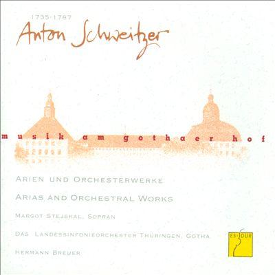 Musik am Gothaer Hof: Anton Schweitzer - Arias and Orchestral Works