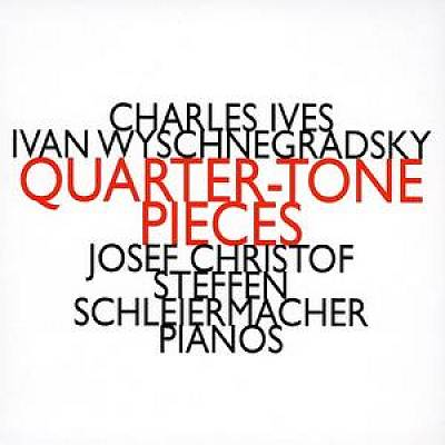 Charles Ives, Ivan Wyschnegradsky: Quarter-Tone Pieces