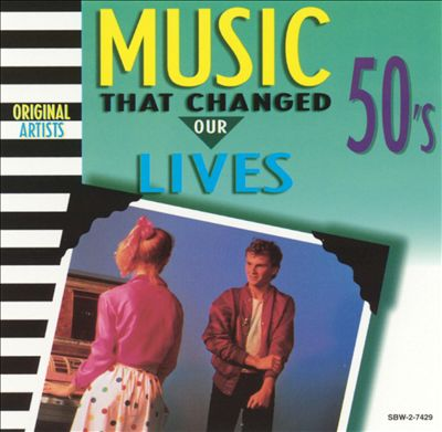 Music That Changed Our Lives: 50's