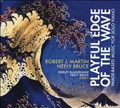 Robert J. Martin, Neely Bruce: Playful Edge of the Wave - Image-Based Music for Solo Piano