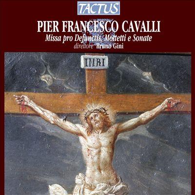 Pier Francesco Cavalli: Missa pro Defunctis; Motetti e Sonate