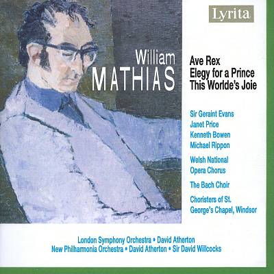 William Mathias: Ave Rex; Elegy for a Prince; This Worlde's Joie