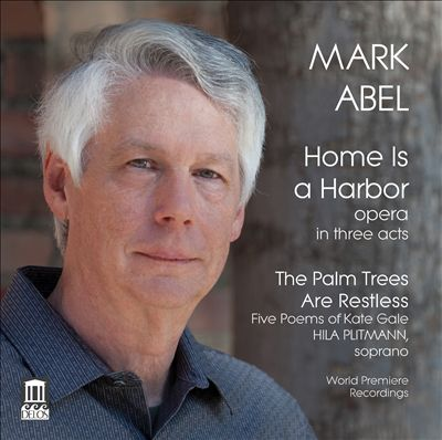 Mark Abel: Home is a Harbor; The Palm Trees are Restless