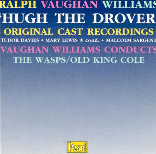 Vaughan Williams: Hugh the Drover [Original Cast Recordings]