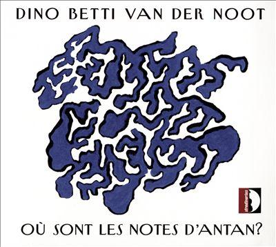 Dino Betti van der Noot: Où Sont les Notes d'Antan?