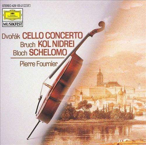 Dvorák: Cello Concerto; Bruch: Dol Nidrei; Bloch: Schelomo