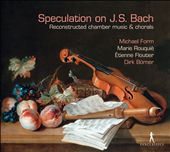 Speculation on J.S. Bach: Reconstructed chamber music & chorals