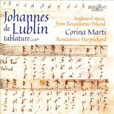 Johannes de Lublin Tablature: Keyboard Music from Renaissance Poland