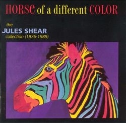 Horse of a Different Color: The Jules Shear Collection (1976-1989)