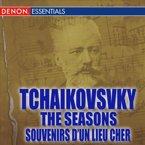 Tchaikovsky: The Seasons; Souvenirs d'un Lieu Cher