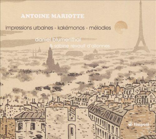 Antoine Mariotte: Impressions Urbaines; Kakémonos; Mélodies