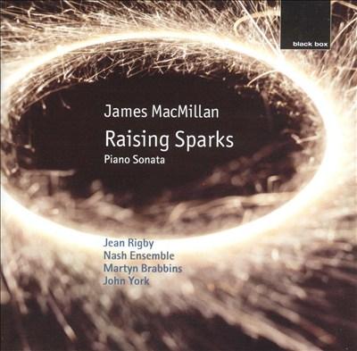 James MacMillan: Raising Sparks; Piano Sonata