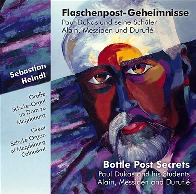 Bottle Post Secrets (Flaschenpost-Geheimnisse): Paul Dukas and his Students Alain, Messiaen and Duruflé