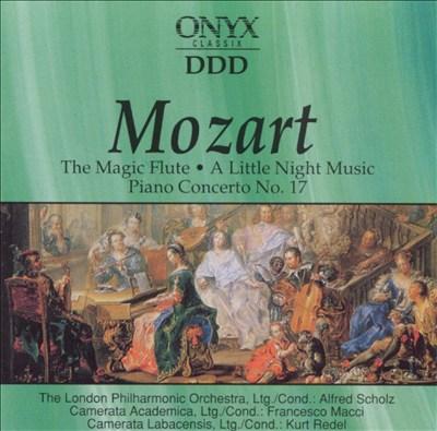 Mozart: The Magic Flute Overture; Eine kleine Nachtmusik; Piano Concerto No. 17