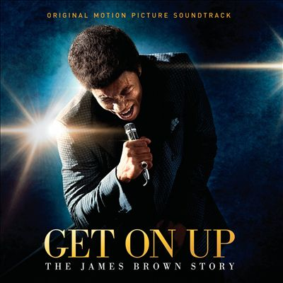 Get on Up: The James Brown Story [Original Motion Picture Soundtrack]